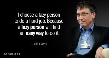 Quotation-Bill-Gates-I-choose-a-lazy-person-to-do-a-hard-job-48-35-76