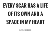 every-scar-has-a-life-of-its-own-and-a-space-in-my-heart-quote-1