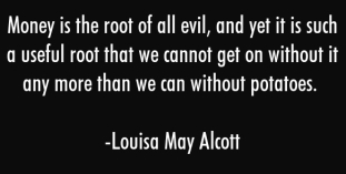 louisa-may-alcott-quote-money-is-the-root-of-all-evil-and