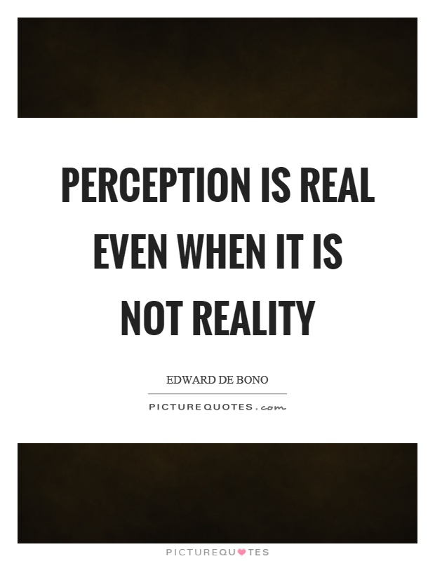 perception-is-real-even-when-it-is-not-reality-quote-1
